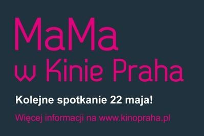 MaMa w Kinie Praha kolejne spotkanie już 22 maja!