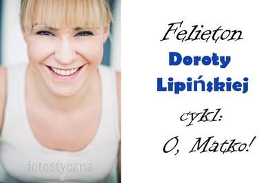 """Potwory i śmiech - """"O, Matko"""", czyli felietony Doroty Lipińskiej"""
