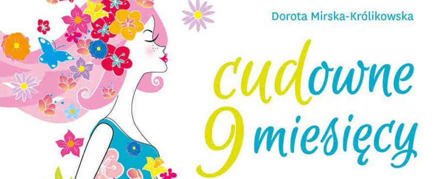 """To jest książka o cudzie - WYWIAD z Dorotą Mirską, autorką książki """"CUDowne 9 miesięcy"""""""